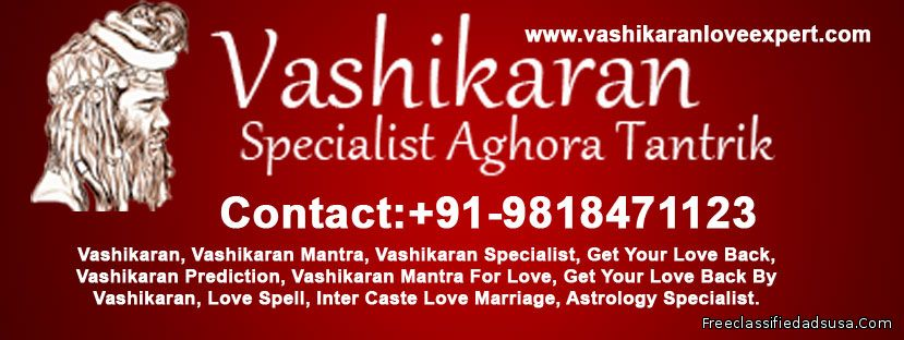 LOST LOVE BACK  PROBLEM SOLUTIONS BY VASHIKARAN  +91-9818471123